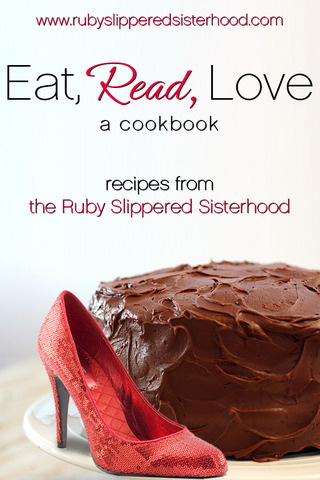 Eat, Read, Love: Romance and Recipes From the Ruby-Slippered Sisterhood