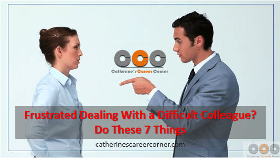 Frustrated Dealing With a Difficult Colleague? Do These 7 Things