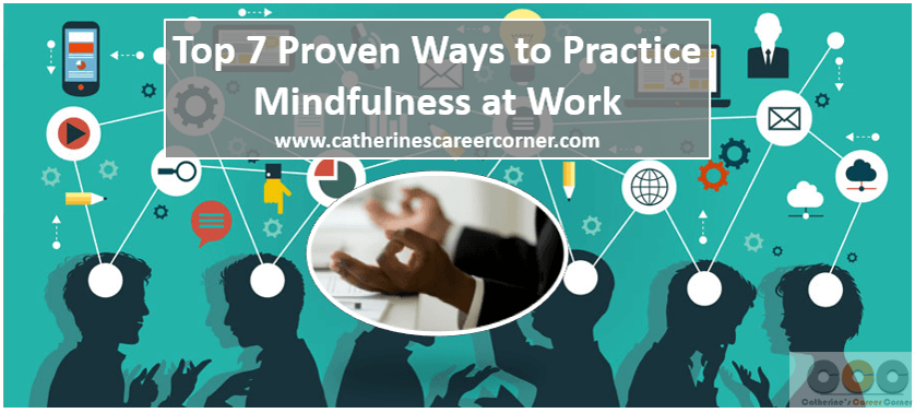 Top 7 Proven Ways to Practice Mindfulness at Work