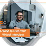 6 Ways to Own Your Virtual Interview