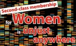 Second-class membership for women anywhere is unjust