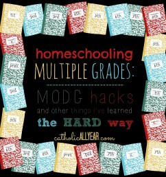 Homeschooling Multiple Grades: MODG hacks and other things I've learned the  hard way - Catholic All Year [ 1600 x 1600 Pixel ]