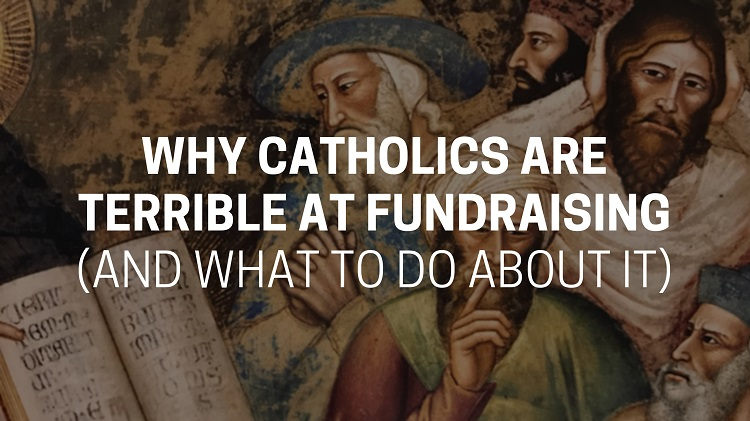 Why Catholics are Terrible at Fundraising