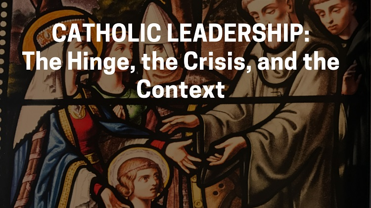 Catholic ​Leadership: The Hinge, the Crisis, and the Context​