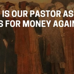 why is our pastor asking for money again