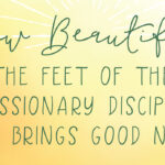 How Beautiful the Feet of the Missionary Disciple Who Brings Good News
