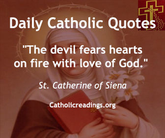 """The devil fears hearts on fire with love of God."" St. Catherine of Siena"