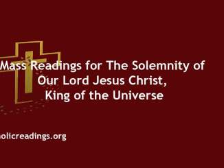 Catholic Mass Readings for Solemnity of Our Lord Jesus Christ, King of the Universe