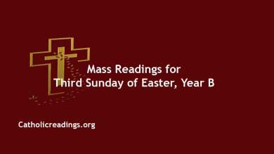 Sunday Catholic Daily Mass 18th April 2021 Reading Online THIRD SUNDAY OF EASTER First Reading: Acts 3: 13-15, 17-19