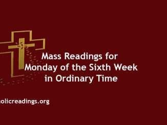 Catholic Mass Readings for Monday of the Sixth Week in Ordinary Time