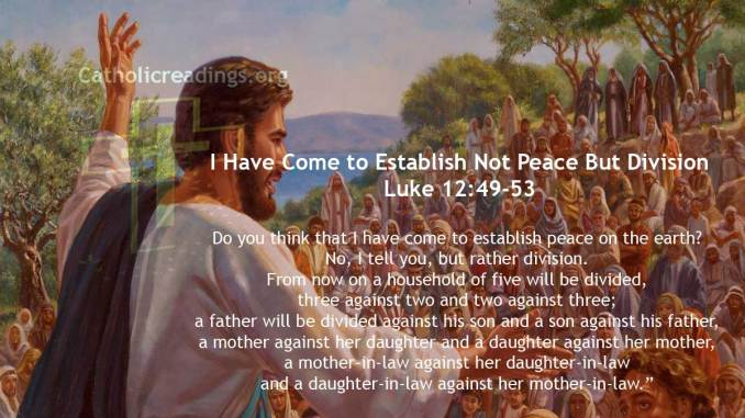 I Have Come to Establish Not Peace But Division - Luke 12:49-53 - Bible Verse of the Day