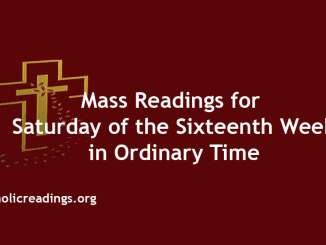 Mass Readings for Saturday of the Sixteenth Week in Ordinary Time