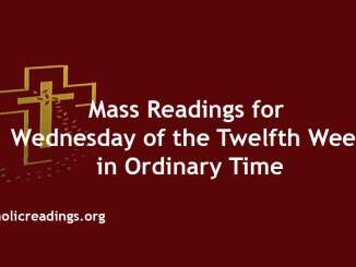 Mass Readings for Wednesday of the Twelfth Week in Ordinary Time