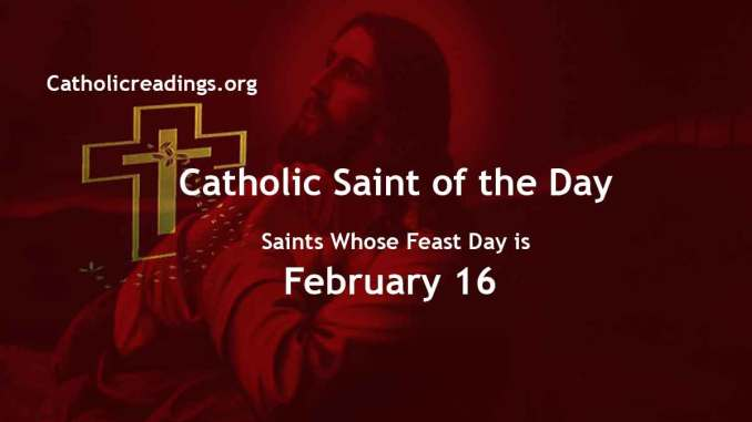 List of Saints Whose Feast Day is February 16 - Catholic Saint of the Day