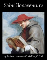Saint Bonaventure, The Seraphic Doctor, by Father Laurence Costelloe, OFM