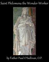 Saint Philomena the Wonder Worker, by Father Paul O'Sullivan, OP