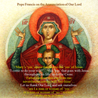 """Pope Francis' Homily  ON THE ANNUNCIATION OF OUR LORD:  A CELEBRATION OF THE """"YES"""" OF MARY AND OF JESUS."""