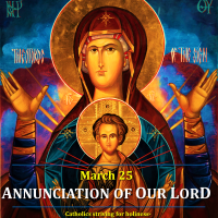 Mar. 25: ANNUNCIATION OF OUR LORD Prayer vid + Divine office 2nd reading