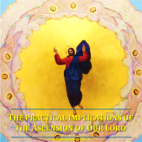 THE ASCENSION OF OUR LORD (2):  ITS REPERCUSSIONS IN OUR CHRISTIAN LIFE. Summary vid + full text.