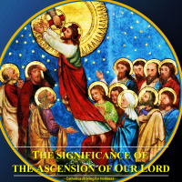 THE ASCENSION OF OUR LORD (1): ITS SIGNIFICANCE. Summary vid + full text.