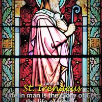 June 28: ST. IRENÆUS, BISHOP AND MARTYR. Short bio + Divine office 2nd reading.