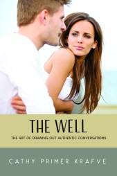 The Well: The Art of Drawing Out Authentic Conversations CathyKrafve.com