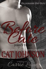 Before Cate Billionaire Bad Boys by Cat Johnson
