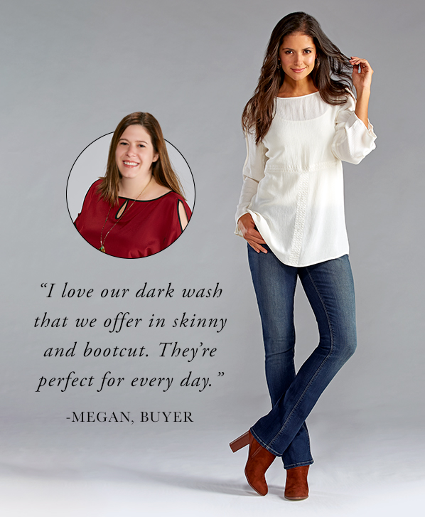 """A beautiful women wearing bootcut denim with caption, """"I love our dark wash that we offer in skinny and bootcut. They're perfect for every day."""" - Megan, Buyer"""