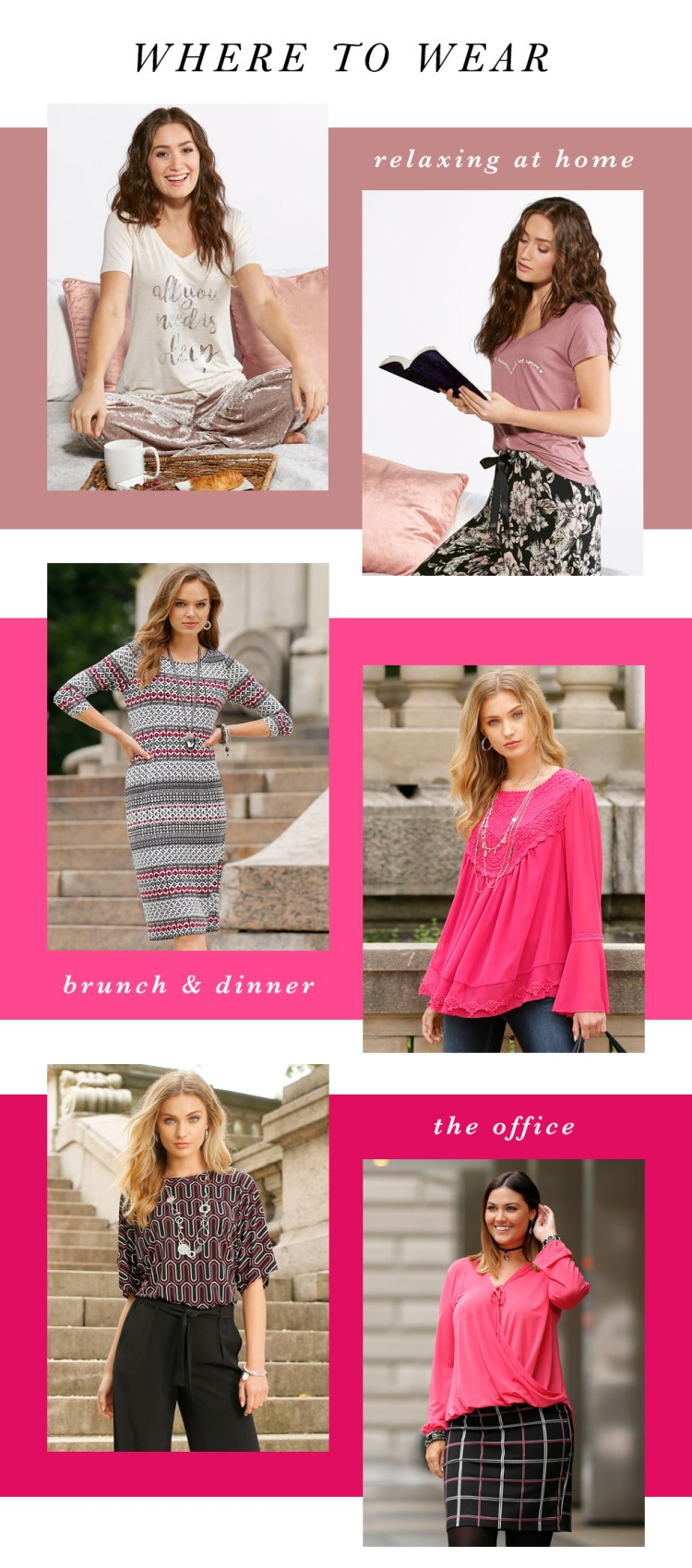 Examples of where to wear your pink: Relaxing at home, brunch and dinner, or the office!