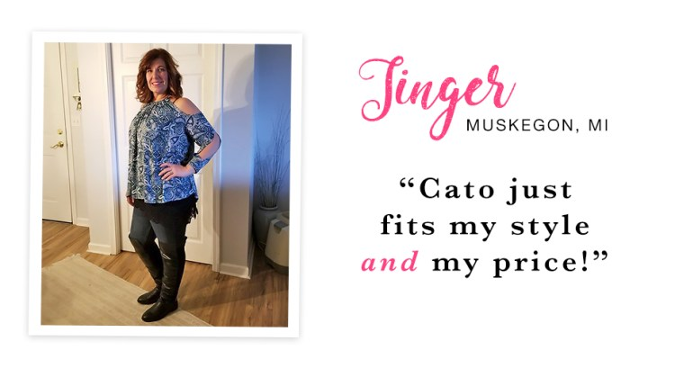 """A woman dressed in a Cato blouse, jeans and tall boots. Captioned, """"Cato just fits my style and my price! - Ginger, Muskegon, MI."""""""