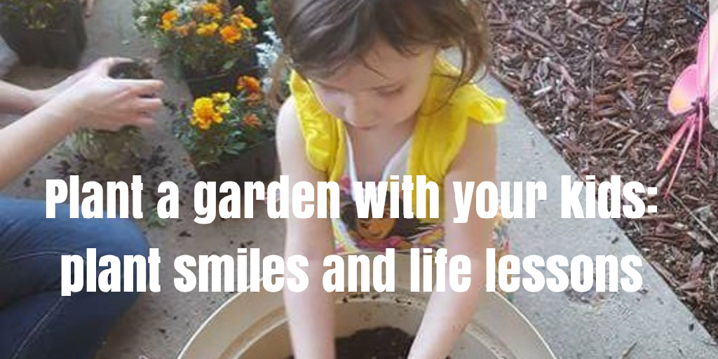 Plant a Garden with Your Kids – Plant Smiles and Lessons for Life