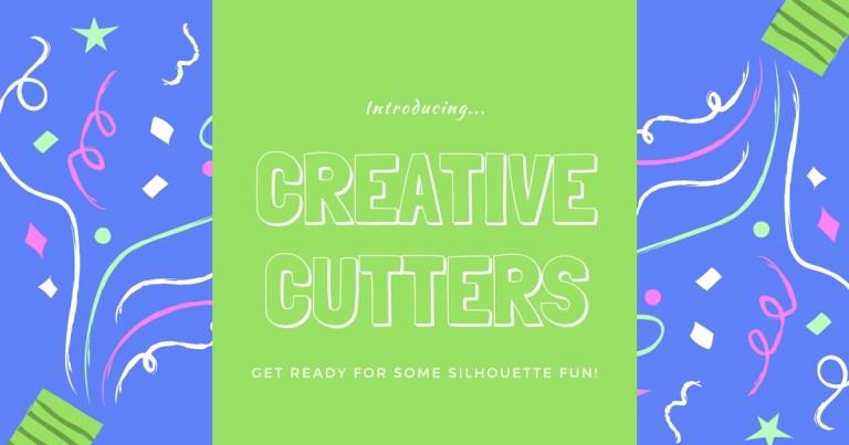 Introducing…Creative Cutters!
