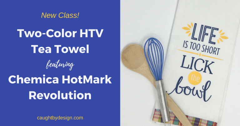 New Class! Two-Color HTV Tea Towel featuring Chemica HotMark Revolution (plus what's coming up this fall!)