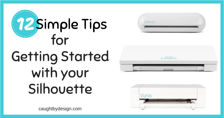 12 Simple Tips for Getting Started with your Silhouette