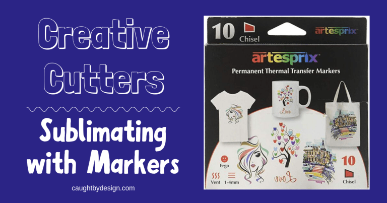Creative Cutters: Sublimating with Markers