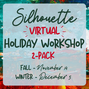 Silhouette Virtual Holiday Workshops