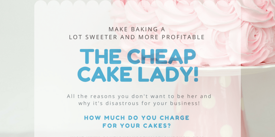 No one wants to be the cheap cake lady!