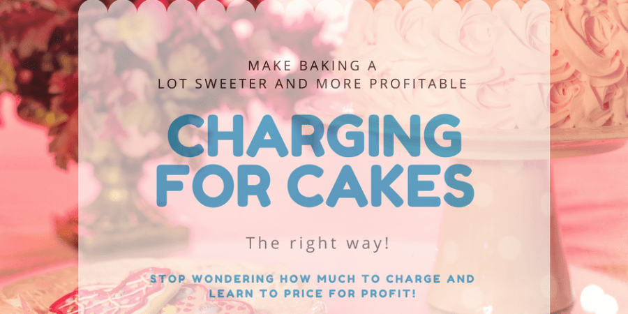 Find out how to properly charge for cakes.