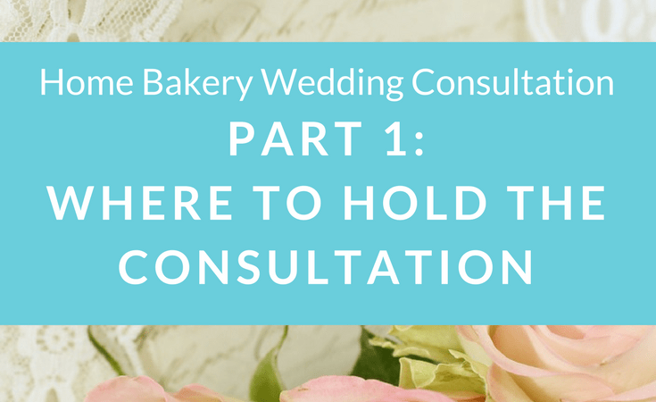 How to hold a wedding consultation from a home bakery.