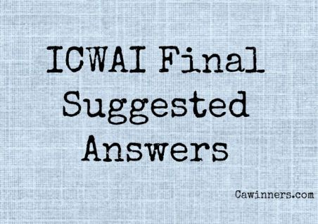 ICWAI Final Suggested Answers From June 2015 to Dec 2011