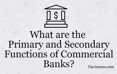 What are the Primary and Secondary Functions of Commercial Banks?