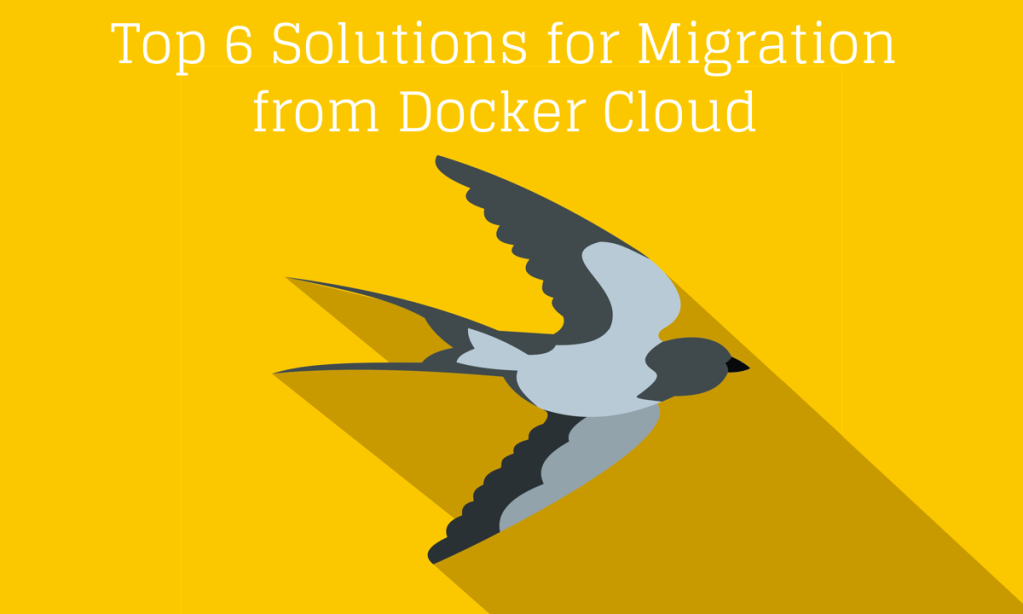 Top 6 Solutions for Migration from #DockerCloud