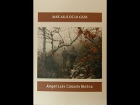 """Novedad editorial: """"Mas allá de la caza"""" de Ángel Luis Casado Molina"""