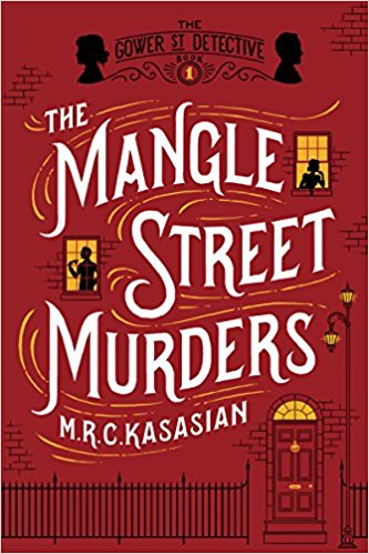 The Mangle Street Murders - The Gower Street Detective #1 - MRC Kasasian Book Cover