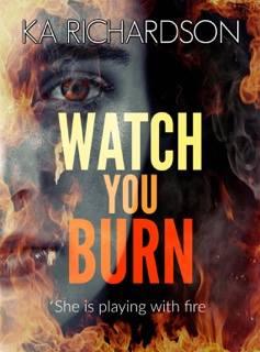 Watch You Burn - KA Richardson - Book Cover