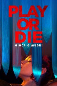 Play or Die – Gioca o Muori [HD] (2019)