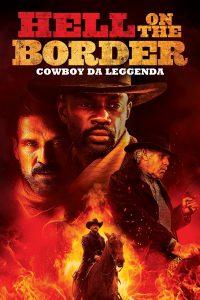 Hell on the Border – Cowboy da leggenda [HD] (2019)