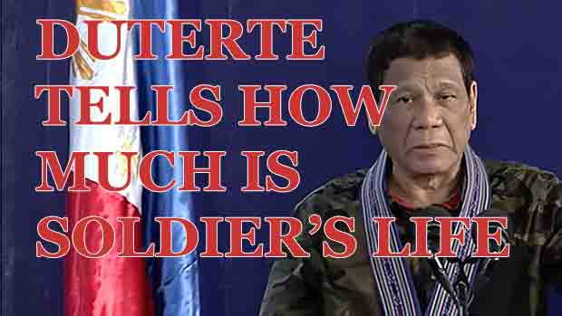 Watch President Duterte  tells us the true value of a Filipino soldiers life