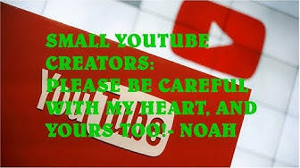 Fellow Small Youtube Creators Please be Careful with my Heartand Yours Too - NOAH