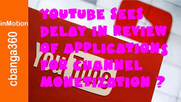 Youtube Delays Review of Applications for Channel Monetization?